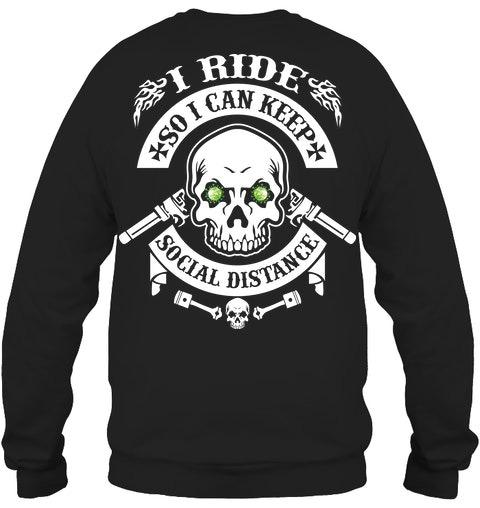 Skull I ride so i can keep social distance sweatshirt