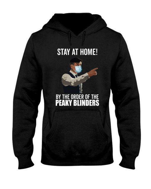 Stay at home by the order of the peaky blinders Hoodie