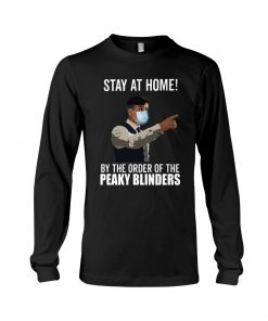 Stay at home by the order of the peaky blinders Long sleeve