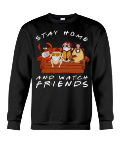 Stay home and watch Friend Sweatshirt