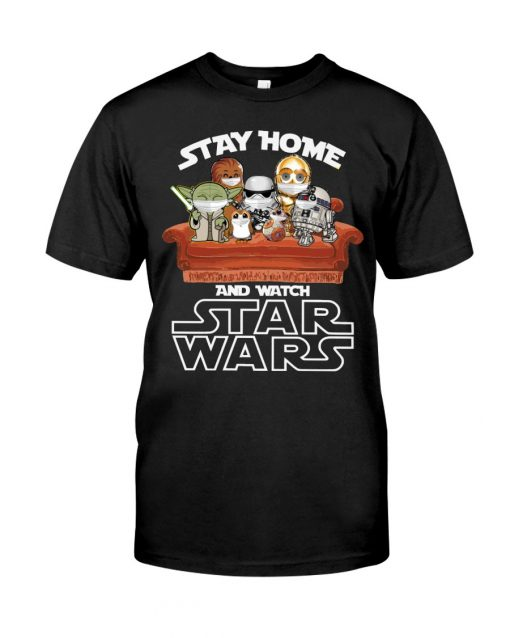 Stay home and watch Star Wars T-shirt