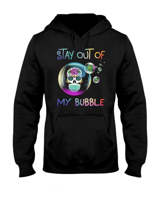 Stay out of my bubble Sugar Skull Covid 19 hoodie