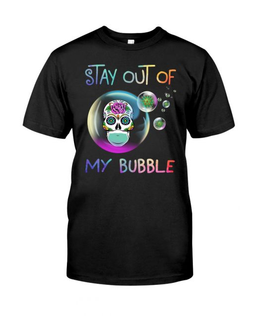 Stay out of my bubble Sugar Skull Covid 19 shirt