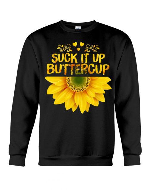 Suck it up Buttercup Sunflower Sweatshirt