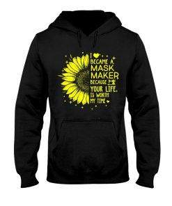 Sunflower I became a mask maker hoodie