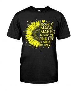 Sunflower I became a mask maker shirt