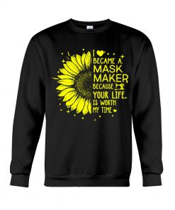 Sunflower I became a mask maker sweatshirt