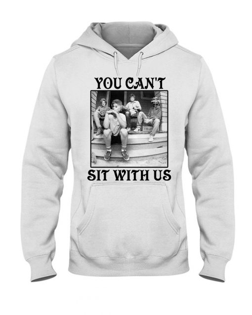 The Golden Girls You can't sit with us hoodie