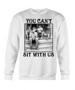 The Golden Girls You can't sit with us sweatshirt