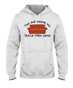 The one where we teach from home Friend hoodie