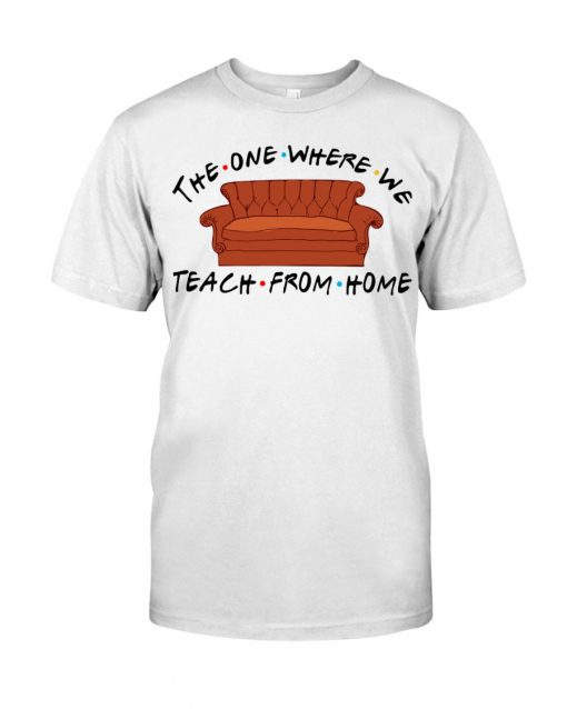 The one where we teach from home Friend shirt
