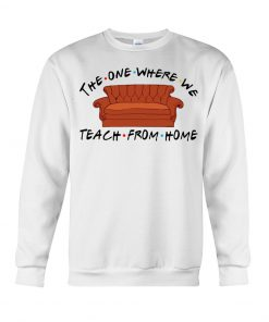 The one where we teach from home Friend sweatshirt