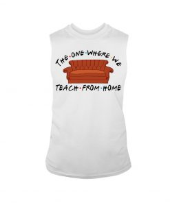 The one where we teach from home Friend tank top