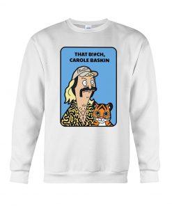Tiger King That Bitch Carole Baskin Sweatshirt