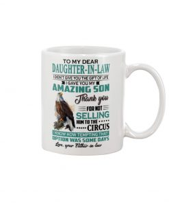 To my dear daughter-in-law I didn't give you the gift of life i gave you my amazing son mug 1
