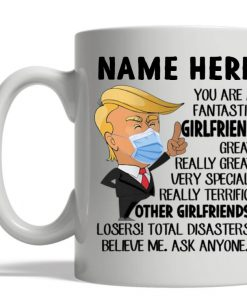 Trump You are a fantastic girlfriend Great Really great personalized mug