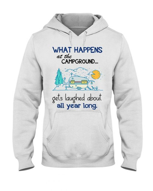 What happens at the Campground Get laughed about all year long hoodie