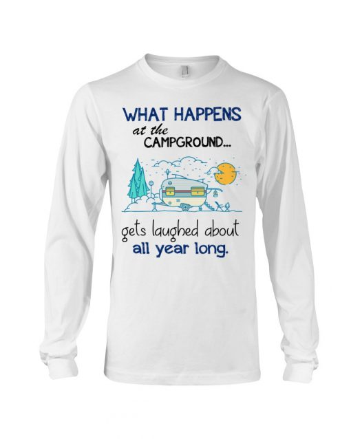 What happens at the Campground Get laughed about all year long long sleeved