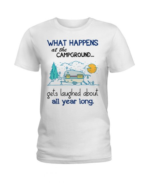 What happens at the Campground Get laughed about all year long shirt