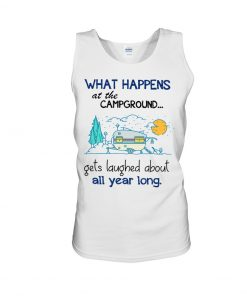 What happens at the Campground Get laughed about all year long tank top