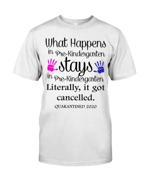 What's happens in pre-kindergarten stays Literally it got cancelled T-shirt
