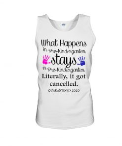 What's happens in pre-kindergarten stays Literally it got cancelled Tank top
