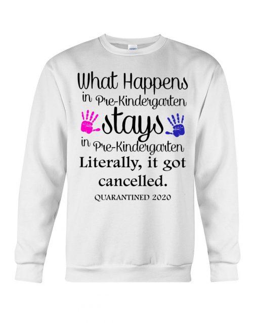 What's happens in pre-kindergarten stays Literally it got cancelled sweatshirt