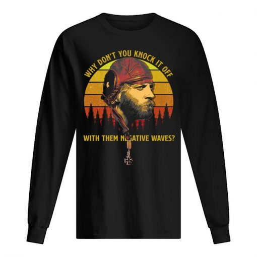 Why don't you knock it off with them negative waves vintage sweatshirt