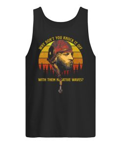 Why don't you knock it off with them negative waves vintage tank top
