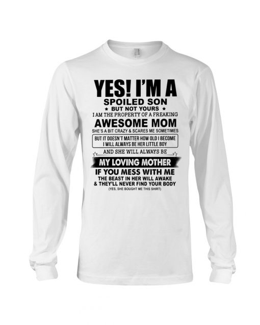 Yes I'm a spoiled son but not yours I am the property of a freaking awesome mom long sleeved