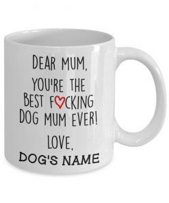 You're the best fucking dog mum ever personalized mug1