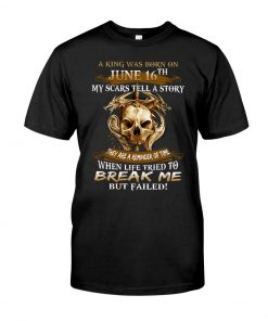 A king was born on June 16th My scars tell a story They are a remider of time shirt