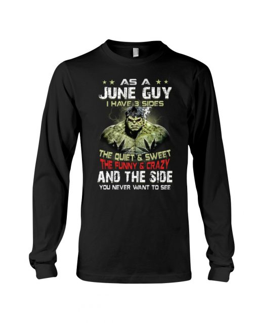 As a june guy I have 3 sides Hulk Long sleeve