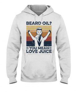 Beard Oil You mean Love juice hoodie