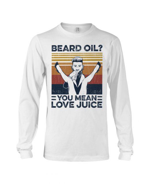 Beard Oil You mean Love juice long sleeved