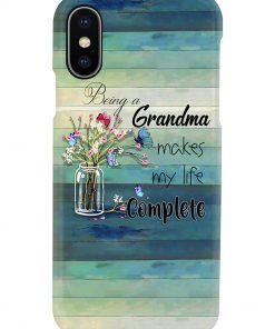 Being a grandma makes my life complete phone case x