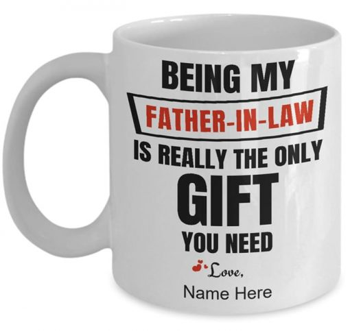 Being my father in law is really the only gift you need mug