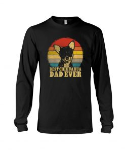 Best Chihuahua dad ever Long sleeve