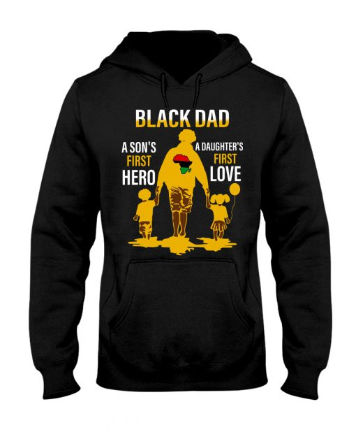 Black dad a son's first hero a daughter's first love hoodie