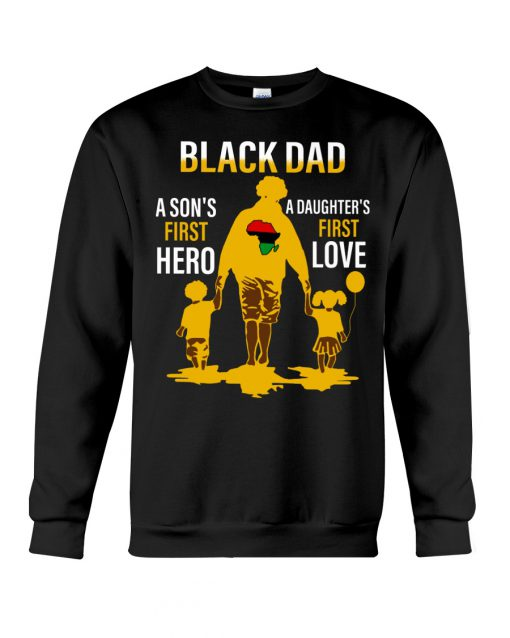 Black dad a son's first hero a daughter's first love sweatshirt