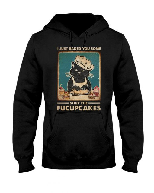 Cat I just baked you some shut the fucupcakes Hoodie