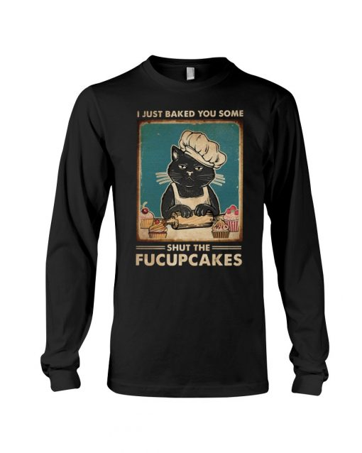 Cat I just baked you some shut the fucupcakes Long sleeve