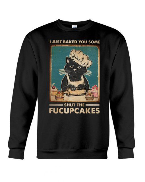 Cat I just baked you some shut the fucupcakes Sweatshirt