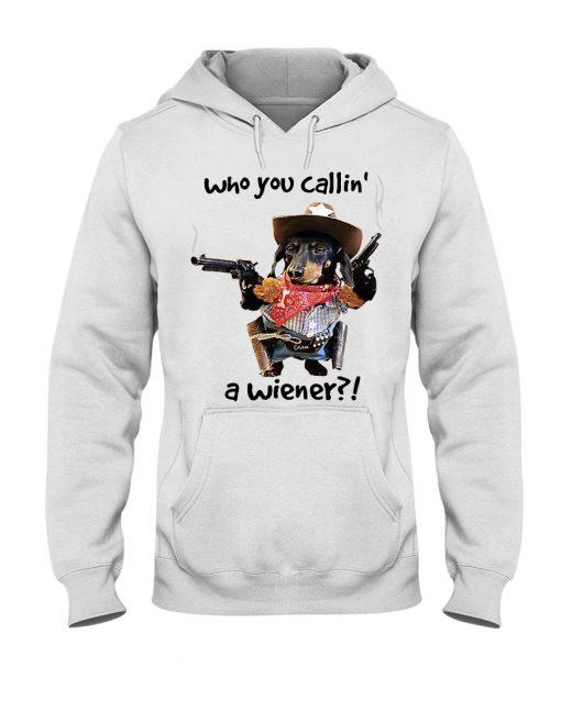Dachshund Gun Who you callin' a wiener Hoodie