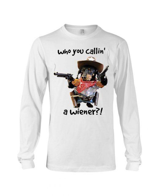 Dachshund Gun Who you callin' a wiener Long sleeve