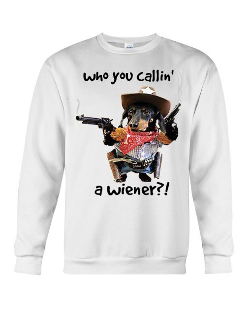 Dachshund Gun Who you callin' a wiener Sweatshirt