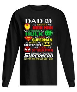Dad you are as smart as Ironman As strong as Hulk long sleeved