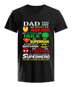 Dad you are as smart as Ironman As strong as Hulk v-neck