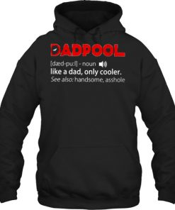 DadPool definition Like a dad only cooler see also handsome asshole hoodie