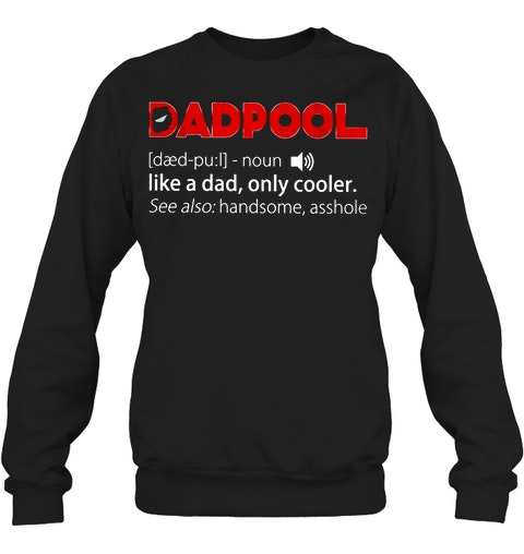DadPool definition Like a dad only cooler see also handsome asshole sweatshirt